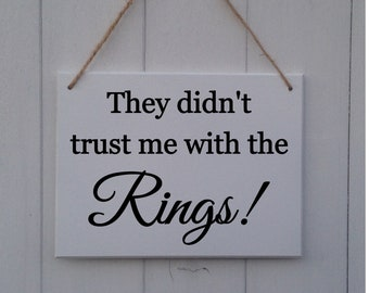 They Didn't Trust Me With The Rings | Wedding Plaque | Wedding Sign | Wedding Prop | Page Boy sign | Ring Bearer Sign | Rings Sign