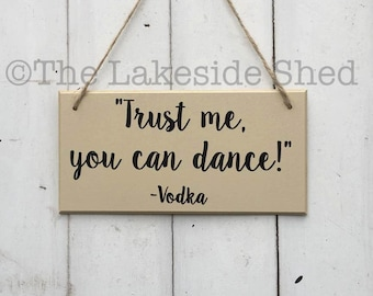 Trust me you can dance | Vodka Gift | MDF Plaque | MDF Sign | Funny Sign | Bestie Gift | Gift For Her | Gin Gift | Prosecco Gift
