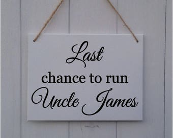 Last Chance to Run Uncle | Personalised | MDF Sign | Plaque | Wedding | Prop | Page Boy | Ring Bearer | Flower Girl | Bridesmaid |Bride