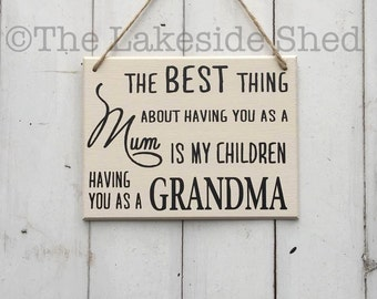 The best thing about having you as a mum | Grandma Gift | Nanny Gift | Granny Gift | Grandmother Gift | Gran Plaque | Gran Sign | Nan Sign