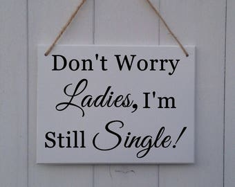 Don't worry ladies I'm still single | I'm Still Single Sign | Page Boy Sign |Ring Bearer Sign |Funny Wedding Sign |Wedding Sign |Don't Worry