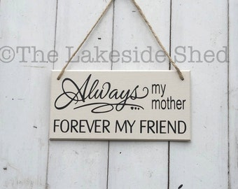 Always my mother forever my friend | Mum Gift | Mother Gift | Grandmother Gift | Mum Plaque | Mums Sign | Best Mom Forever | Best Mom Gift