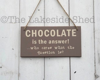 """Hanging MDF plaque/sign  """"Chocolate is the answer"""""""