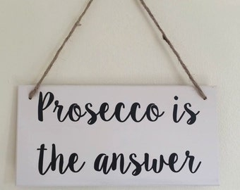 Prosecco is the answer Sign Plaque • Secret Santa • Stocking Filler • Funny Wine Birthday Gift For Wine Lover Christmas Gift