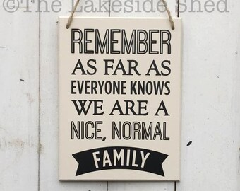 Remember as far as everyone knows we are a nice normal family • Funny Family Plaque •Funny Family Gift•Funny Bathroom Sign•Funny sign family