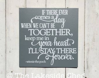 If there ever comes a day when we can't be together  • Winnie The Pooh Quote • Winnie the pooh Plaque • Winnie the pooh Sign • Nursery Decor