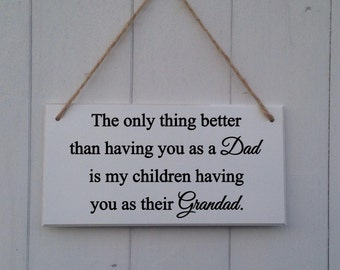 The only thing better than having you as a dad is my children having you as their grandad | MDF Plaque | MDF Sign | Dad Gift | Father