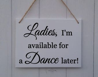 Ladies I'm Available For A Dance Later | Page Boy Sign | Ring Bearer Sign | Ring Bearer Signs | Page Boy Signs | Wedding Sign |Ring Security
