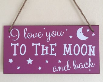 I Love You To The Moon And Back | MDF Sign | MDF Plaque | Nursery Decor | Niece Gift | Goddaughter Gift | Daughter Gift | Sister Gift~