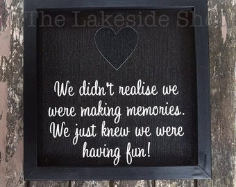 We Didn't Realise We Were Making Memories We Just Knew We Were Having Fun Events Ticket Cinema Stub Memory Box Shadow Frame Drop Box