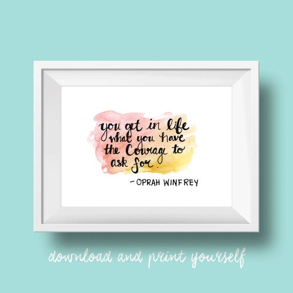 You Get In Life What You Have The Courage To Ask For Etsy