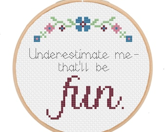 PATTERN: Underestimate me, that'll be fun - pdf cross stitch chart - instant download
