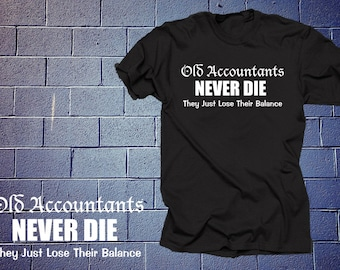 Old Accountants Never Die They Just Lose Their Balance T-Shirt Funny Accounting Finance Business Profession Tshirt Shirt Tees