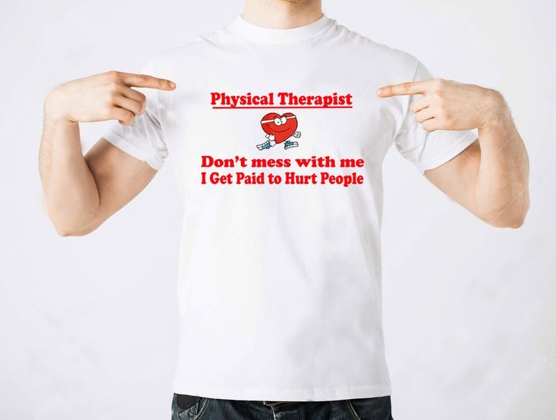 eeeae18d Physical Therapist Dont' Mess With Me I Get Paid To Hurt | Etsy