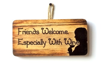 Friends Welcome, Especially With Wine Sign for the Home