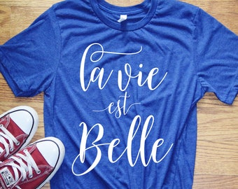 Women's Graphic Tee - La Vie Est Belle, Life is Beautiful in French T Shirt