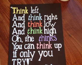 Canvas Quote- Dr. Seuss: think left think right think low and think high oh the thinks you could think if only you try. 9x12 handmade canvas