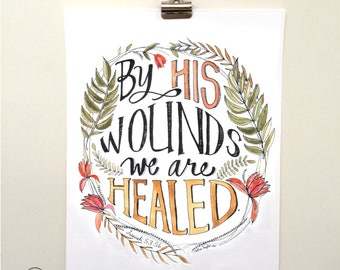 By His Wounds we are Healed, Watercolor Art Print, Isaiah 53 print, floral, home decor, wall art, scripture wall art, bible, calligraphy