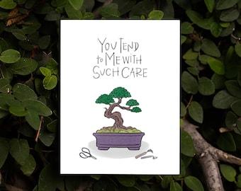 You Tend to Me with Care Card | Kawaii Japanese Bonsai Chinese Penzai Miniature Tree Gardening Love Friendship Love Mentor Thank You Garden