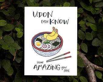 Udon Even Know How Amazing You Are Card | Kawaii Japanese Food Udon Noodles Kamaboko Ohashi Nori Cute Chopsticks Kawaii Shrimp Punny Card