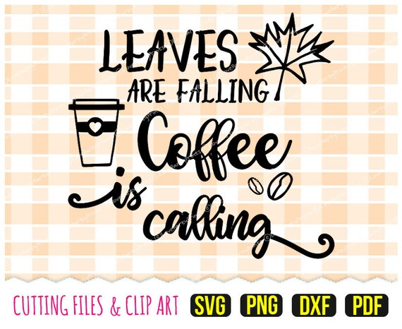 Leaves Are Falling Coffee Is Calling Svg Dxf Png Pdf Etsy