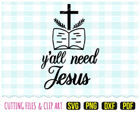 Y All Need Jesus Svg Dxf Png Pdf Faith Svg Hope Svg Etsy