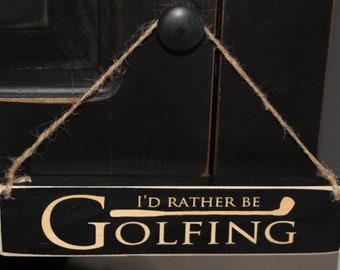 I'd rather be GOLFING - Sign