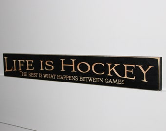Life is Hockey The rest is what happens between games  -  Sign