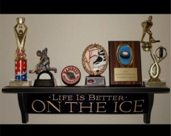 Life is better ON THE ICE  -  Trophy Shelf