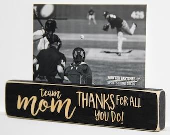 Team Mom  Thanks for all you do!  - Photo/Sign