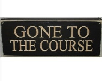 Gone to the Course -  Sign