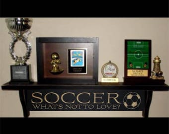 SOCCER What's not to love? - Trophy Shelf