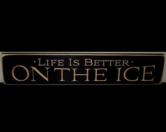 Life is better  ON THE ICE  -  Sign