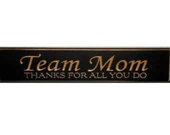 TEAM MOM Thanks for all you do   -  Sign