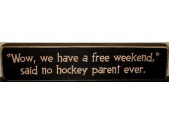 """Wow, we have a free weekend,"" said no hockey parent ever.  -  Sign"