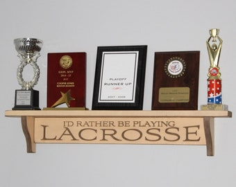 I'd rather be playing LACROSSE - Trophy Shelf