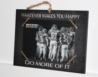 Whatever Makes You Happy   -  Do More Of It     Photo/Sign