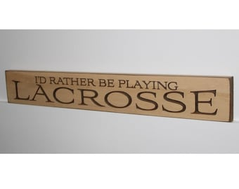 I'd rather be playing LACROSSE  -  Sign