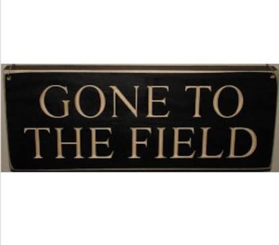 Gone to the Field  -  Sign