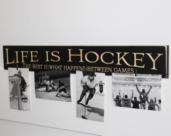 Life is Hockey The rest is what happens between games  -  Photo Sign