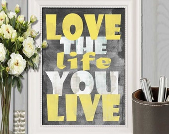 Great Love The Life You Live Print Yellow Gray Wall Art Yellow Gray Decor Yellow  Home Decor Typography Poster Office Decor 16x20 5x7 8x10 DOWNLOAD