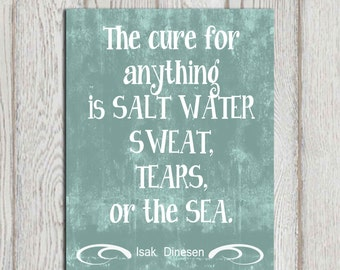 The cure for anything is salt water Isak Dinesen quote printable Teal Beach print Sea Typography Beach house decor Cottage wall art DOWNLOAD