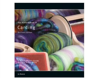 The Ashford Book of Carding, Revised Edition by Jo Reeve - How to use handcards, blending boards, drumcarders, and flick carders