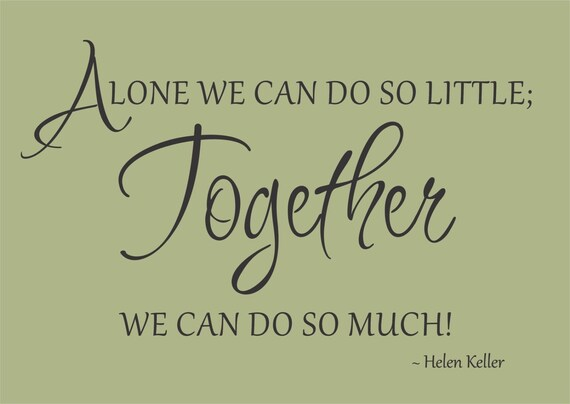Alone We Can Do So Little Together We Can Do So Much Helen Etsy