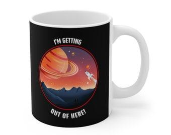 Space Coffee Mug 11oz Ceramic Cup I'm Getting Out of Here! Mug Spaceman Travel Rocketman Rocket man Spaceman Space Man