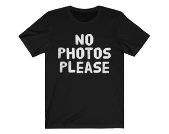 Graphic tee Shirt Fun T Shirt No Photos Please t-Shirt Unisex Jersey Short Sleeve Tee Cotton Tee Shirt