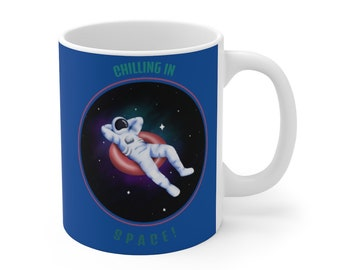 Space Coffee Mug 11oz Ceramic Cup Chilling In Space! Cup Fun Astronaut Spaceman Rocket man Space man