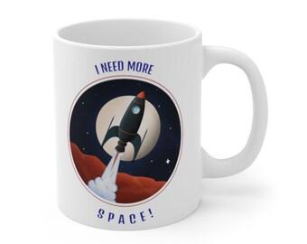 Spaceship Coffee Mug 11oz White Ceramic I Need More Space Cup Space Ship Rocketman Rocket Man