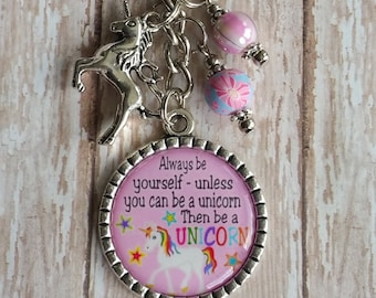 Always Be Yourself Unless You Can Be a UNICORN - Key Chain/Keyring - Great Gift Idea! Flat Rate Shipping in US!