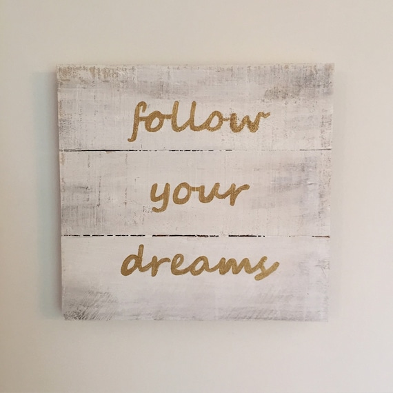 Follow Your Dreams Wooden Sign Painted in White and Gold
